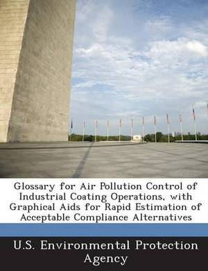 Glossary for Air Pollution Control of Industrial Coating Operations, with Graphical AIDS for Rapid Estimation of Acceptable Compliance Alternatives