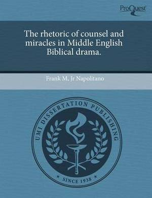 The Rhetoric of Counsel and Miracles in Middle English Biblical Drama