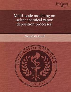 Multi-Scale Modeling on Select Chemical Vapor Deposition Processes