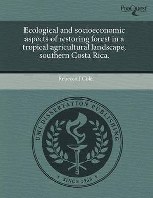 Ecological and Socioeconomic Aspects of Restoring Forest in a Tropical Agricultural Landscape