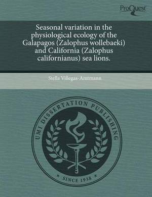 Seasonal Variation in the Physiological Ecology of the Galapagos (Zalophus Wollebaeki) and California (Zalophus Californianus) Sea Lions