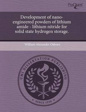Development of Nano-Engineered Powders of Lithium Amide - Lithium Nitride for Solid State Hydrogen Storage