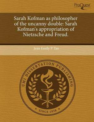 Sarah Kofman as Philosopher of the Uncanny Double: Sarah Kofman's Appropriation of Nietzsche and Freud