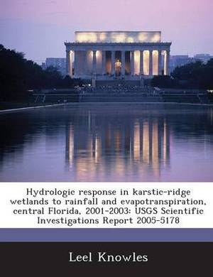 Hydrologic Response in Karstic-Ridge Wetlands to Rainfall and Evapotranspiration, Central Florida, 2001-2003: Usgs Scientific Investigations Report 2005-5178