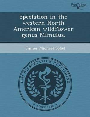 Speciation in the Western North American Wildflower Genus Mimulus
