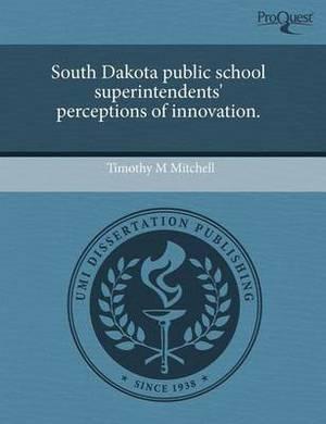 South Dakota Public School Superintendents' Perceptions of Innovation