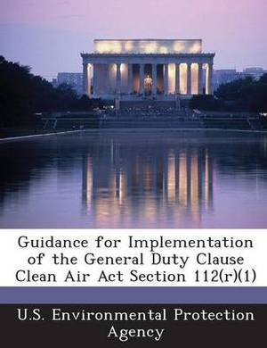 Guidance for Implementation of the General Duty Clause Clean Air ACT Section 112(r)(1)