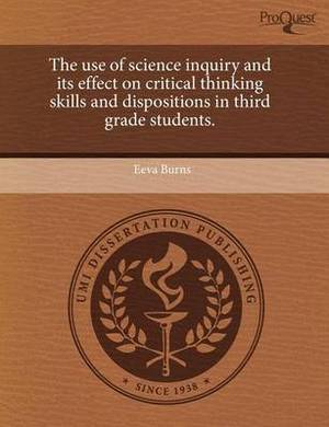 The Use of Science Inquiry and Its Effect on Critical Thinking Skills and Dispositions in Third Grade Students