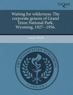 Waiting for Wilderness: The Corporate Genesis of Grand Teton National Park