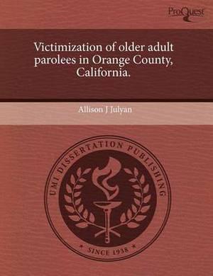 Victimization of Older Adult Parolees in Orange County