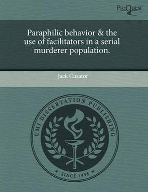 Paraphilic Behavior & the Use of Facilitators in a Serial Murderer Population