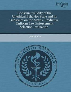 Construct Validity of the Unethical Behavior Scale and Its Subscales on the Matrix-Predictive Uniform Law Enforcement Selection Evaluation