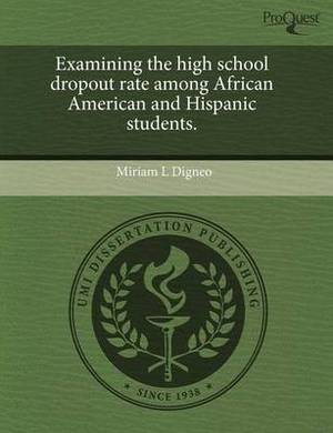 Examining the High School Dropout Rate Among African American and Hispanic Students
