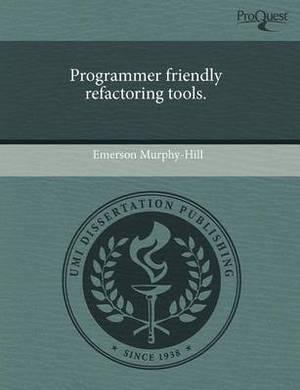 Programmer Friendly Refactoring Tools