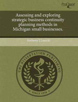 Assessing and Exploring Strategic Business Continuity Planning Methods in Michigan Small Businesses