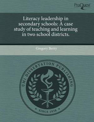 Literacy Leadership in Secondary Schools: A Case Study of Teaching and Learning in Two School Districts