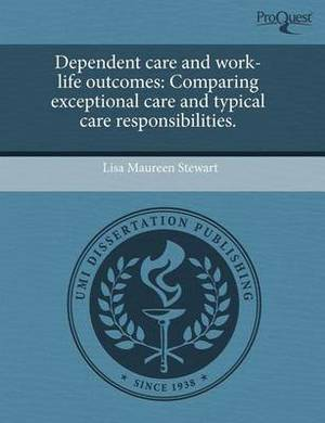 Dependent Care and Work-Life Outcomes: Comparing Exceptional Care and Typical Care Responsibilities