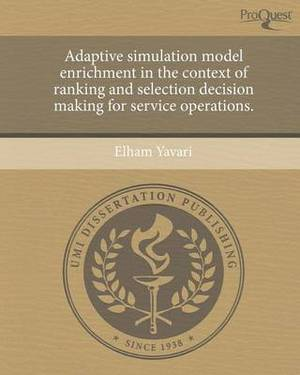 Adaptive Simulation Model Enrichment in the Context of Ranking and Selection Decision Making for Service Operations