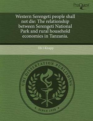Western Serengeti People Shall Not Die: The Relationship Between Serengeti National Park and Rural Household Economies in Tanzania