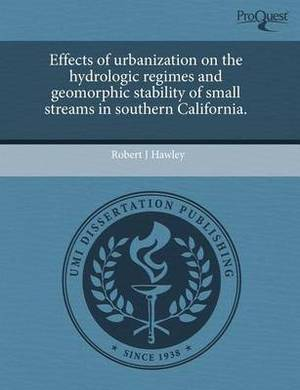 Effects of Urbanization on the Hydrologic Regimes and Geomorphic Stability of Small Streams in Southern California