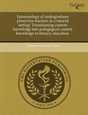 Epistemology of Undergraduate Preservice Teachers in a Tutorial Setting: Transitioning Content Knowledge Into Pedagogical Content Knowledge in Literac