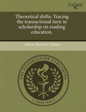 Theoretical Shifts: Tracing the Transactional Turn in Scholarship on Reading Education