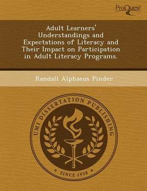 Adult Learners' Understandings and Expectations of Literacy and Their Impact on Participation in Adult Literacy Programs