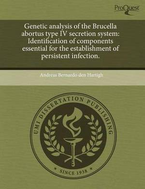 Genetic Analysis of the Brucella Abortus Type IV Secretion System: Identification of Components Essential for the Establishment of Persistent Infectio