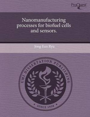 Nanomanufacturing Processes for Biofuel Cells and Sensors