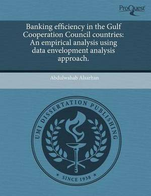 Banking Efficiency in the Gulf Cooperation Council Countries: An Empirical Analysis Using Data Envelopment Analysis Approach
