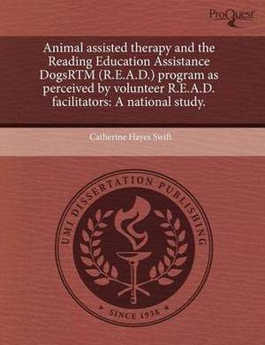 Animal Assisted Therapy and the Reading Education Assistance Dogsrtm (R.E.A.D.) Program as Perceived by Volunteer R.E.A.D