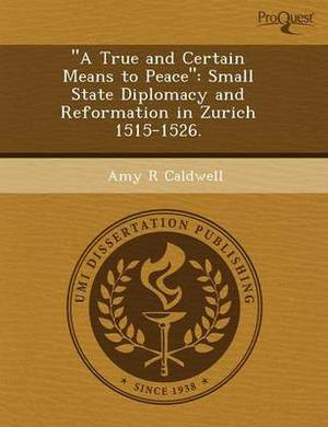 A True and Certain Means to Peace: Small State Diplomacy and Reformation in Zurich 1515-1526