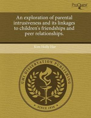 An Exploration of Parental Intrusiveness and Its Linkages to Children's Friendships and Peer Relationships