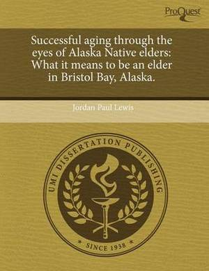 Successful Aging Through the Eyes of Alaska Native Elders: What It Means to Be an Elder in Bristol Bay