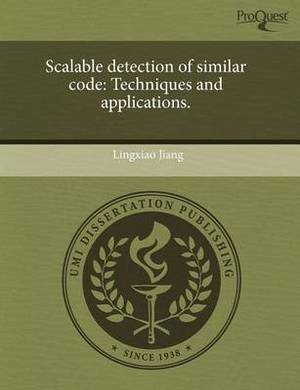 Scalable Detection of Similar Code: Techniques and Applications