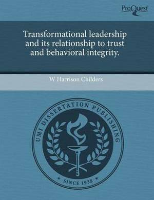 Transformational Leadership and Its Relationship to Trust and Behavioral Integrity