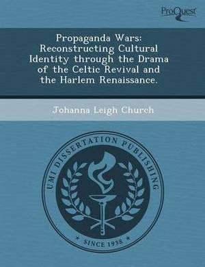 Propaganda Wars: Reconstructing Cultural Identity Through the Drama of the Celtic Revival and the Harlem Renaissance