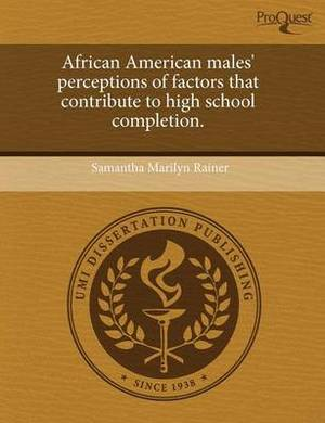 African American Males' Perceptions of Factors That Contribute to High School Completion