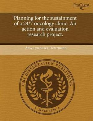 Planning for the Sustainment of a 24/7 Oncology Clinic: An Action and Evaluation Research Project