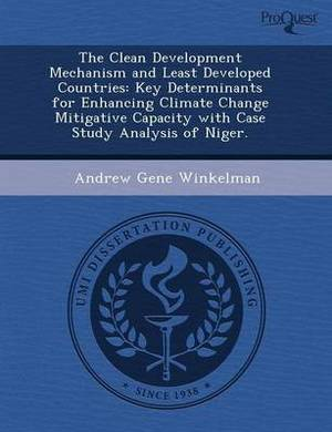 The Clean Development Mechanism and Least Developed Countries: Key Determinants for Enhancing Climate Change Mitigative Capacity with Case Study Analy