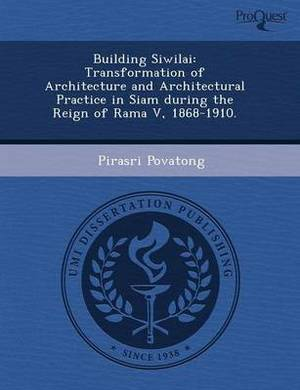 Building Siwilai: Transformation of Architecture and Architectural Practice in Siam During the Reign of Rama V