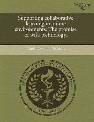 Supporting Collaborative Learning in Online Environments: The Promise of Wiki Technology