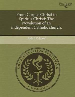 From Corpus Christi to Spiritus Christi: The R/Evolution of an Independent Catholic Church