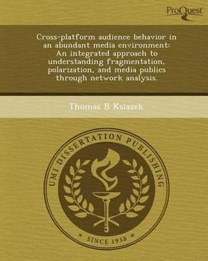 Cross-Platform Audience Behavior in an Abundant Media Environment: An Integrated Approach to Understanding Fragmentation