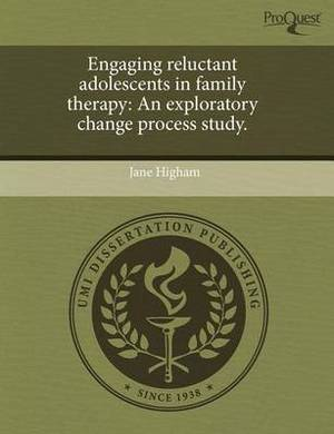 Engaging Reluctant Adolescents in Family Therapy: An Exploratory Change Process Study