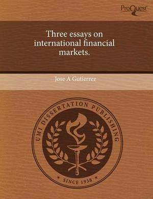 Three Essays on International Financial Markets