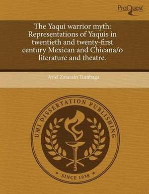 The Yaqui Warrior Myth: Representations of Yaquis in Twentieth and Twenty-First Century Mexican and Chicana/O Literature and Theatre