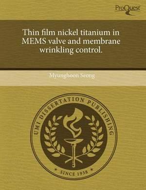 Thin Film Nickel Titanium in Mems Valve and Membrane Wrinkling Control