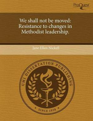 We Shall Not Be Moved: Resistance to Changes in Methodist Leadership