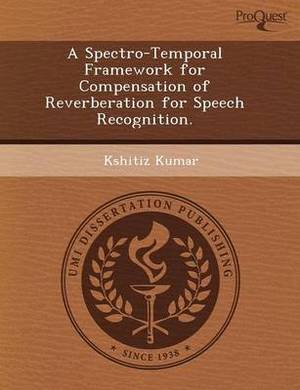 A Spectro-Temporal Framework for Compensation of Reverberation for Speech Recognition